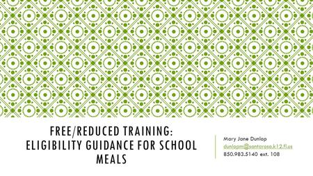 FREE/REDUCED TRAINING: ELIGIBILITY GUIDANCE FOR SCHOOL MEALS Mary Jane Dunlop ext. 108.