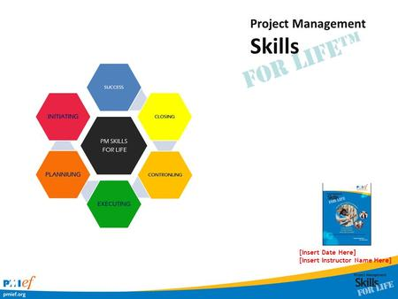 For Life™ [Insert Date Here] [Insert Instructor Name Here] Project Management Skills.