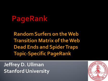 Jeffrey D. Ullman Stanford University.  Web pages are important if people visit them a lot.  But we can't watch everybody using the Web.  A good surrogate.