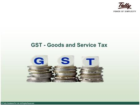 © Tally Solutions Pvt. Ltd. All Rights Reserved GST - Goods and Service Tax.