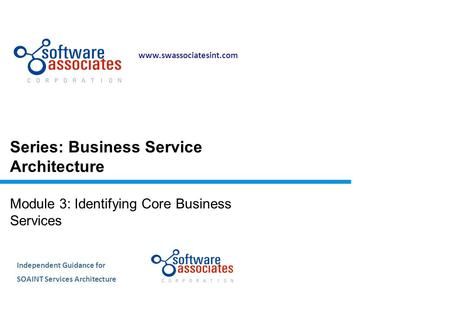 Independent Guidance for SOAINT Services Architecture Series: <strong>Business</strong> Service Architecture Module 3: Identifying Core <strong>Business</strong>.