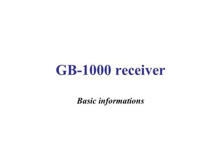GB-1000 receiver Basic informations. Start sequence Power on the receiver (press green button), this menu appears: Nota: –If a session was running when.