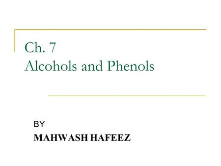Ch. 7 Alcohols and Phenols BY MAHWASH HAFEEZ. General Formulas and Functional Groups Both of these families contain a hydroxyl group (OH) as functional.