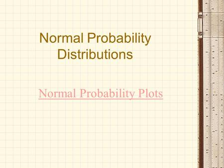 Normal Probability Distributions Normal Probability Plots.