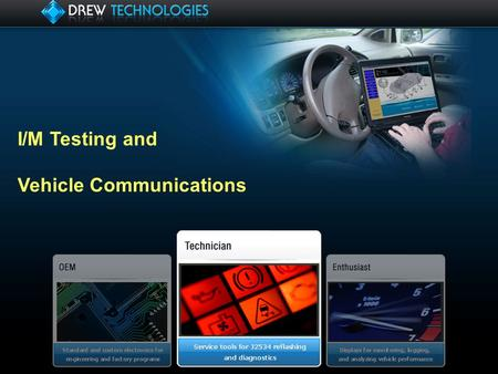 I/M Testing and Vehicle Communications. Drew Tech Background Products used for OEM Engineering, Diagnostics, End of Line testing, recall programs, and.