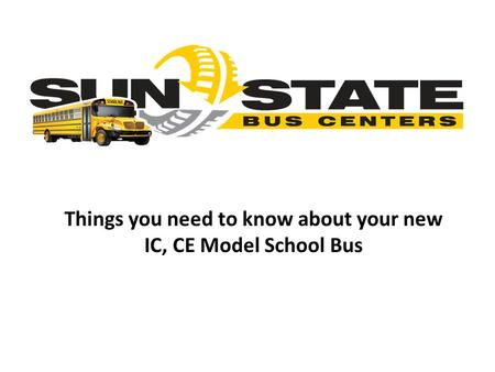 Things you need to know about your new IC, CE Model School Bus.