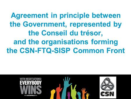 Agreement in principle between the Government, represented by the Conseil du trésor, and the organisations forming the CSN-FTQ-SISP Common Front.