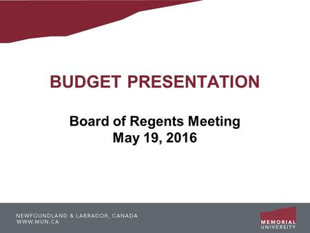 BUDGET PRESENTATION Board of Regents Meeting May 19, 2016.