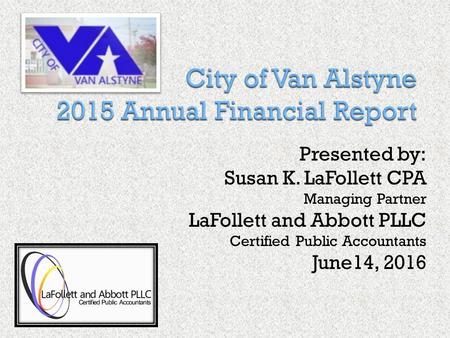 Presented by: Susan K. LaFollett CPA Managing Partner LaFollett and Abbott PLLC Certified Public Accountants June14, 2016.