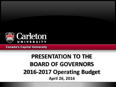 PRESENTATION TO THE BOARD OF GOVERNORS Operating Budget April 26, 2016.