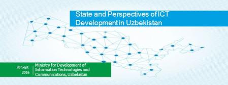 State and Perspectives of ICT Development in Uzbekistan Ministry for Development of Information Technologies and Communications, Uzbekistan 20 Sept
