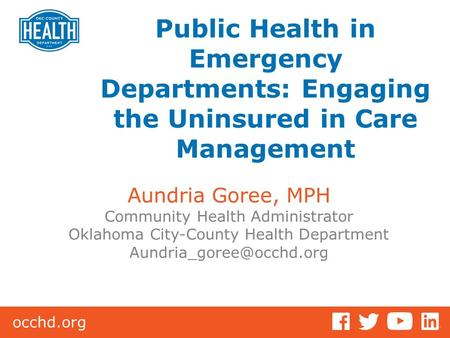 Occhd.org Aundria Goree, MPH Community Health Administrator Oklahoma City-County Health Department Public Health in Emergency Departments:
