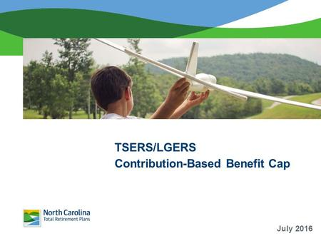 TSERS/LGERS Contribution-Based Benefit Cap July 2016.