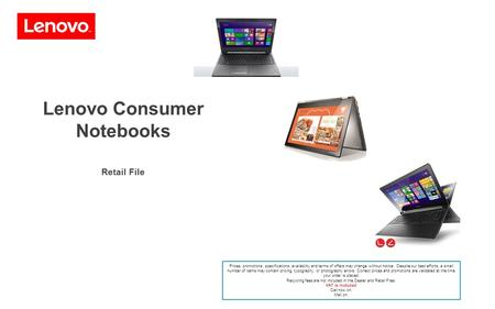 Lenovo Consumer Notebooks Retail File Prices, promotions, specifications, availability and terms of offers may change without notice. Despite our best.