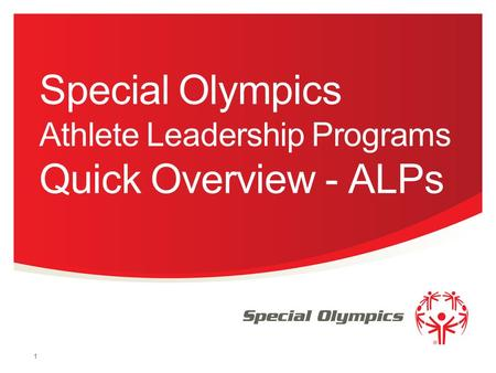 Special Olympics Athlete Leadership Programs Quick Overview - ALPs 1.