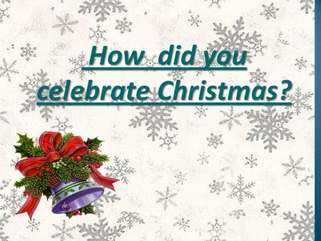 How did you celebrate Christmas?