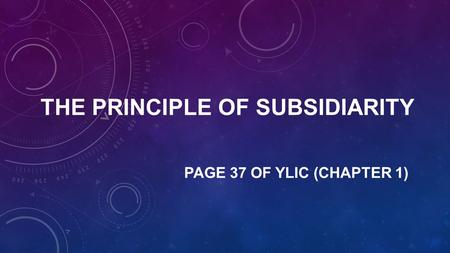 THE PRINCIPLE OF SUBSIDIARITY PAGE 37 OF YLIC (CHAPTER 1)