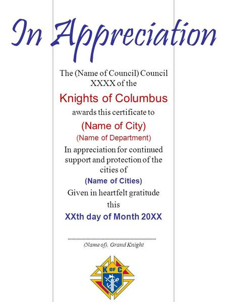 The (Name of Council) Council XXXX of the Knights of Columbus awards this certificate to (Name of City) (Name of Department) In appreciation for continued.