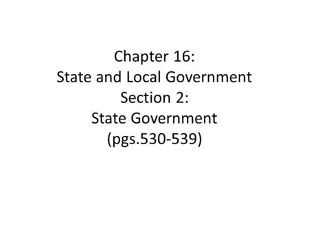 Chapter 16: State and Local Government Section 2: State Government (pgs )