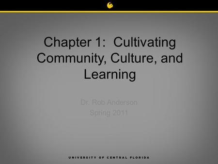 Chapter 1: Cultivating Community, Culture, and Learning Dr. Rob Anderson Spring 2011.