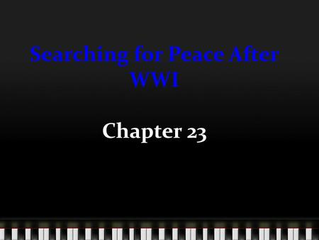 Searching for Peace After WWI Chapter 23. Woodrow Wilson's 14 Points Introduced to Congress in January of 1918 Claimed that these 14 points were the principles.