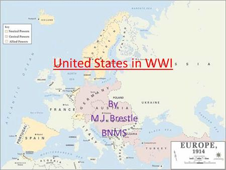 United States in WWI By M.J. Brestle BNMS Which side should the US join? Allies or Central Powers? At first US stays neutral under policy of isolationism.