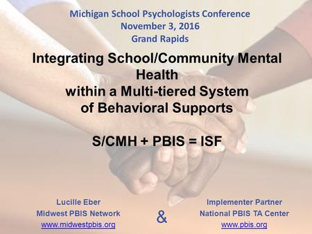 Integrating School/<strong>Community</strong> Mental Health within a Multi-tiered System of Behavioral Supports S/CMH + PBIS = ISF Lucille Eber Midwest PBIS Network