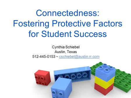 Connectedness: Fostering Protective Factors for Student Success Cynthia Schiebel Austin, Texas ~