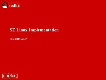 SE Linux Implementation Russell Coker. What is SE Linux? A system for Mandatory Access Control (MAC) based on the Linux Security Modules (LSM) framework.