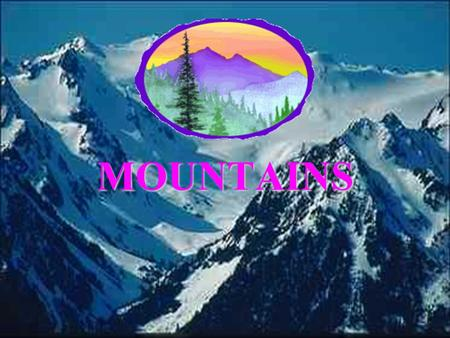 MOUNTAINS. PART 1 - GEOGRAPHY THE MAJOR MOUNTAIN RANGES OF THE WORLD The Himalayas Location: Southern Asia stretching across the countries of Tibet,