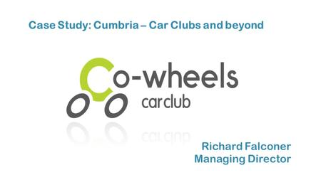 Richard Falconer Managing Director Case Study: Cumbria – Car Clubs and beyond.