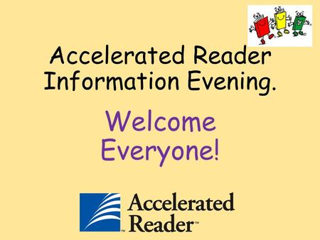 Accelerated Reader Information Evening. Welcome Everyone!