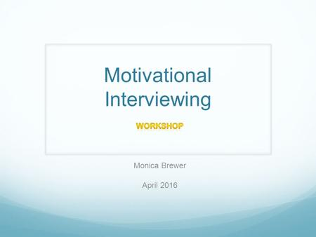 Motivational Interviewing. Disclosure of Conflict of Interest No pharmaceutical or other support.