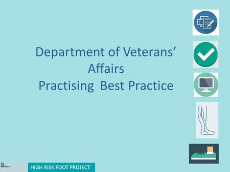 Department of Veterans' Affairs Practising Best Practice HIGH RISK FOOT PROJECT.