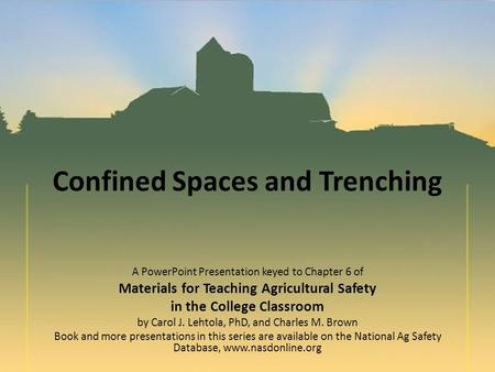 Confined Spaces and Trenching A PowerPoint Presentation keyed to Chapter 6 of Materials for Teaching Agricultural Safety in the College Classroom by Carol.