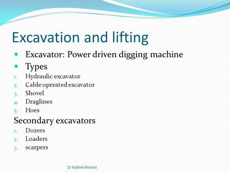 Excavation and lifting Excavator: Power driven digging machine Types 1. Hydraulic excavator 2. Cable operated excavator 3. Shovel 4. Draglines 5. Hoes.