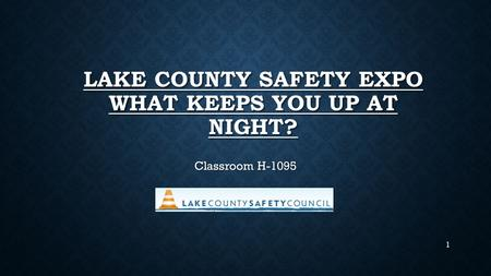 LAKE COUNTY SAFETY EXPO WHAT KEEPS YOU UP AT NIGHT? Classroom H