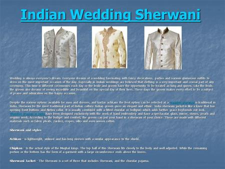 Indian Wedding Sherwani Indian Wedding Sherwani Wedding is always everyone's dream. Everyone dreams of a wedding fascinating with fancy decorations, parties.
