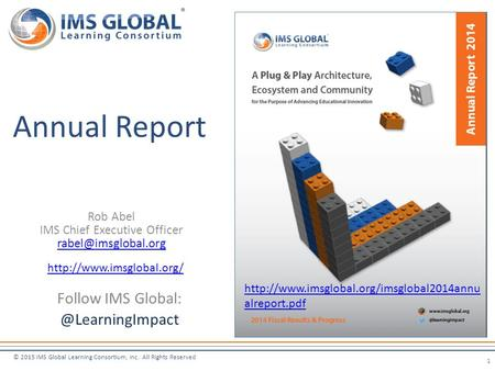 © 2015 IMS Global Learning Consortium, Inc. All Rights Reserved Rob Abel IMS Chief Executive Officer Annual Report 1 Follow IMS Global: