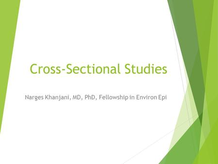 <strong>Cross</strong>-<strong>Sectional</strong> <strong>Studies</strong> Narges Khanjani, MD, PhD, Fellowship in Environ Epi.