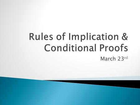 March 23 rd. Four Additional Rules of Inference  Constructive Dilemma (CD): (p  q) (r  s) p v r q v s.