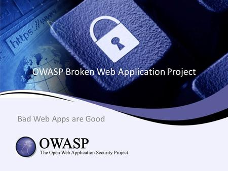 OWASP Broken Web Application Project Bad Web Apps are Good.