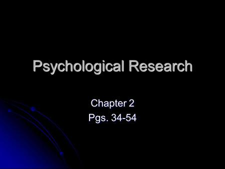 Psychological Research Chapter 2 Pgs Pre-Research Decisions Must begin with a specific question about a limited topic or hypothesis. Must begin.