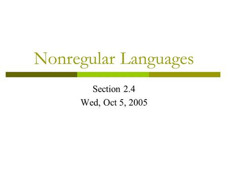 Nonregular Languages Section 2.4 Wed, Oct 5, 2005.