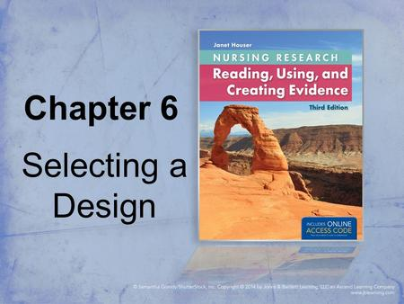Chapter 6 Selecting a Design. Research Design The overall approach to the study that details all the major components describing how the research will.