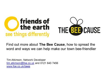 Tim Atkinson, Network Developer and Find out more about The Bee Cause, how.