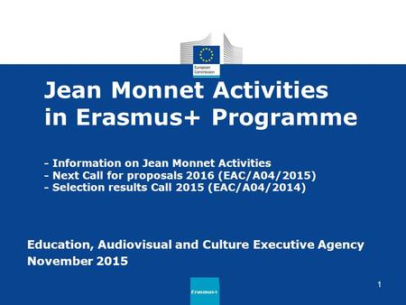 Jean Monnet Activities in Erasmus+ Programme - Information on Jean Monnet Activities - Next Call for proposals 2016 (EAC/A04/2015) - Selection results.