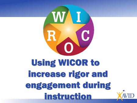 Using WICOR to increase rigor and engagement during instruction.