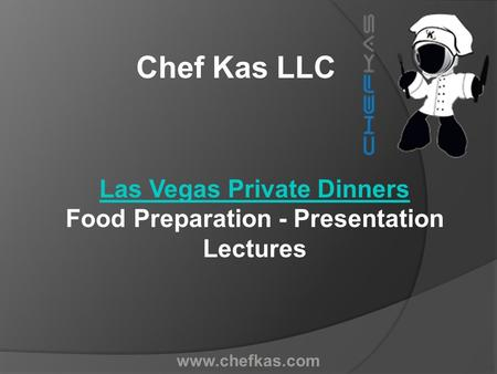 Chef Kas LLC Las Vegas Private Dinners Food Preparation - Presentation Lectures