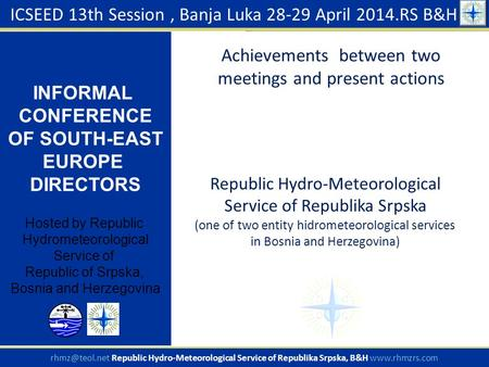 Republic Hydro-Meteorological Service of Republika Srpska (one of two entity hidrometeorological services in Bosnia and Herzegovina) ICSEED 13th Session,